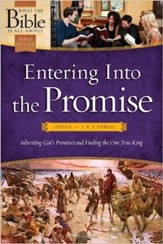 Entering into the Promise: Joshua through 1 & 2 Samuel: Inheriting God's Promises and Finding the One True King