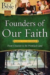 Founders of Our Faith: Genesis through Deuteronomy: From Creation to the Promised Land