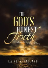 The God's Honest Truth: A Primer for Biblical Thinking in the 21st Century - eBook
