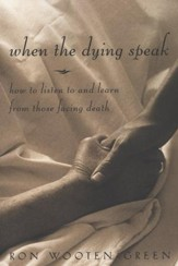 When the Dying Speak: How to Listen to and Learn from Those Facing Death