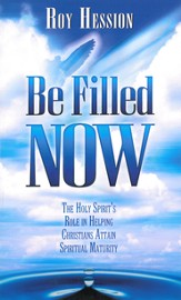 Be Filled Now: The Holy Spirit's Role in Helping Christians Attain Spiritual Maturity - eBook