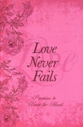 Love Never Fails: Promises to Warm the Heart