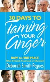 30 Days to Taming Your Anger: How to Find Peace When Irritated, Frustrated, or Infuriated - eBook