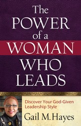 Power of a Woman Who Leads, The: Discover Your God-given Leadership Style - eBook