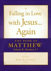 The Book of Matthew, Volume II (Matthew 5-7), Falling in Love with Jesus...Again