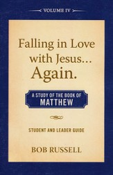 A Study of the Book of Matthew, Vol. 4, Student/Leader Guide Falling in Love with Jesus...Again
