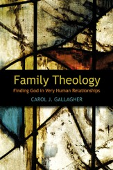 Family Theology: Finding God in Very Human Relationships - eBook