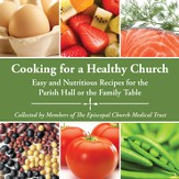 Cooking for a Healthy Church: Easy and Nutritious Recipes for the Parish Hall or the Family Table - eBook