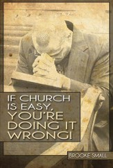 If Church Is Easy, You're Doing It Wrong
