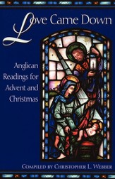 Love Came Down: Anglican Readings for Advent and Christmas - eBook