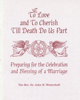 To Love and To Cherish Until Death Do Us Part: Preparing for the Celebration and Blessing of a Marriage - eBook