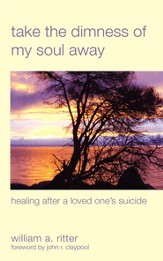 Take the Dimness of My Soul Away: Healing After a Loved One's Suicide - eBook