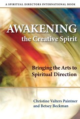 Awakening the Creative Spirit: Bringing the Arts to Spiritual Direction - eBook