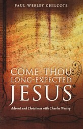 Come Thou Long-Expected Jesus: Advent and Christmas with Charles Wesley - eBook