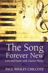 The Song Forever New: Lent and Easter with Charles Wesley - eBook