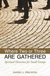 Where Two or Three Are Gathered: Spiritual Direction for Small Groups - eBook