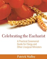 Celebrating the Eucharist: A Practical Ceremonial Guide for Clergy and Other Liturgical Ministers - eBook