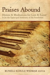 Praises Abound: Hymns and Meditations for Lent and Easter - eBook