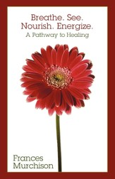 Breathe. See. Nourish. Energize.: A Pathway to Healing - eBook