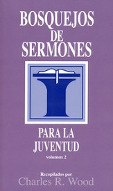 Bosquejos de sermones para la juventud volumen 2, Sermon Outlines on Youth Related Issues, Volume 2