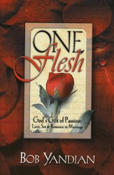 One Flesh: God's Gift of Passion, Love, Sex & Romance in Marriage
