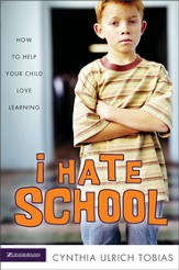 I Hate School: How to Help Your Child Love Learning - eBook