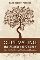 Cultivating the Missional Church: New Soil for Growing Vestries and Leaders - eBook