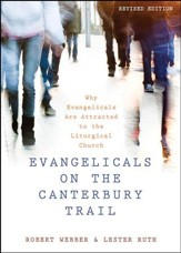 Evangelicals on the Canterbury Trail: Why Evangelicals Are Attracted to the Liturgical Church - Revised Edition - eBook