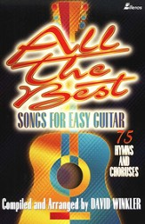 All the Best Songs for Easy Guitar: Over 75 Hymns and Choruses