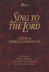 Sing to the Lord: Choral Embellishments Edition
