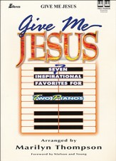 Give Me Jesus: Seven Inspirational Favorites for Two  Pianos