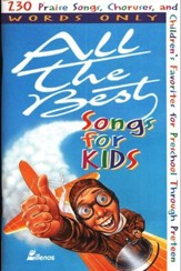 All the Best Songs for Kids: 230 Praise  Songs, words only