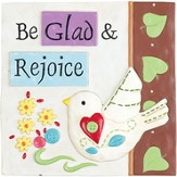 Be Glad and Rejoice Plaque