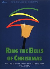 Ring the Bells of Christmas: Arrangements for Three-Octave Handbell Choir