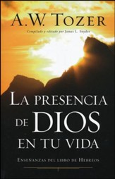 La presencia de Dios en tu vida: Enseoanzas del libro de Hebreos, Experiencing the Presence of God: Teachings from the Book of Hebrews