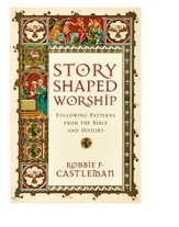 Story-Shaped Worship: Following Patterns from the Bible and History - eBook