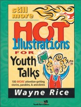 Still More Hot Illustrations for Youth Talks: 100 More Attention-Getting Stories, Parables, and Anecdotes - eBook