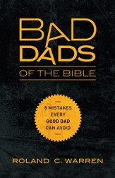 Bad Dads of the Bible: 8 Mistakes Every Good Dad Can Avoid - eBook