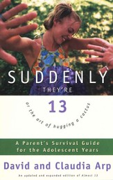 Suddenly They're 13: A Parent's Survival Guide for the Adolescent Years / New edition - eBook