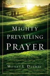 Mighty Prevailing Prayer: Experiencing the Power of Answered Prayer - eBook