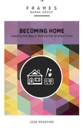 Becoming Home: Lead the Way in Solving the Orphan Crisis - eBook