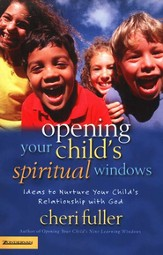Opening Your Child's Spiritual Windows: Ideas to Nurture Your Child's Relationship with God - eBook