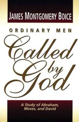 Ordinary Men Called by God: A Study of Abraham, Moses and David