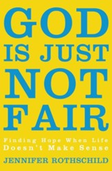 God Is Just Not Fair: Finding Hope When Life Doesn't Make Sense - eBook