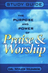 Purpose and Power of Praise and Worship Study Guide