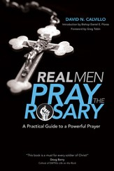 Real Men Pray the Rosary: A Practical Guide to a Powerful Prayer - eBook