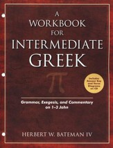 A Workbook for Intermediate Greek: Grammar, Exegesis, and Commentary on 1-3 John, Book and CD-ROM
