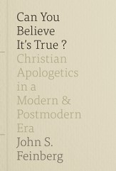 Can You Believe It's True?: Christian Apologetics in a Modern and Postmodern Era - eBook