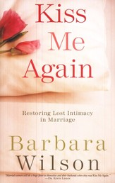 Kiss Me Again: Restoring Lost Intimacy in Marriage - Slightly Imperfect