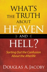 What's the Truth About Heaven and Hell?: Sorting Out the Confusion About the Afterlife - eBook